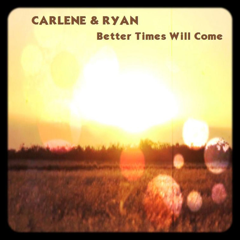 Better Times Will Come by Janis Ian - Performed by Carlene & Ryan
