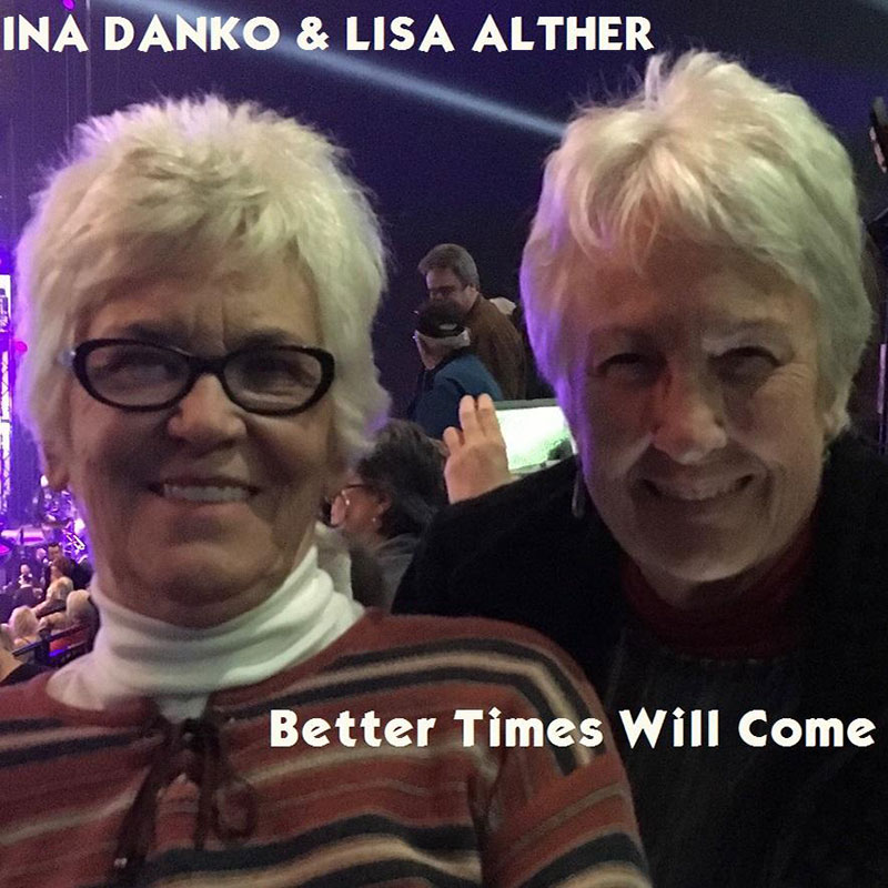 Better Times Will Come by Janis Ian - Performed by Ina Danko & Lisa Alther