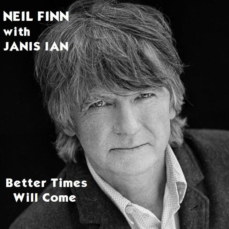 Better Times Will Come by Janis Ian - Performed by Neil Finn