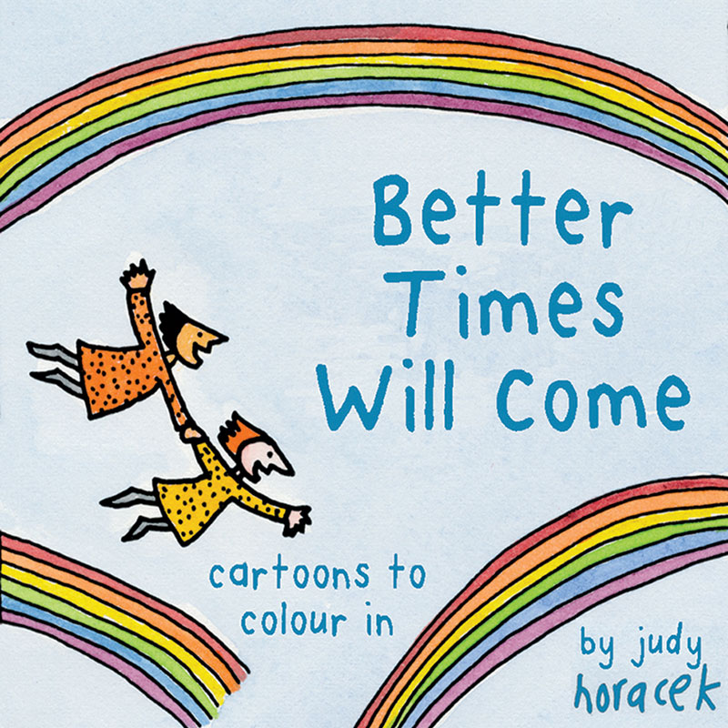 Better Times Will Come Coloring Pages - Judy Horacek
