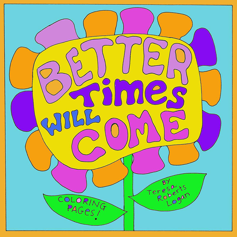 Better Times Will Come Coloring Pages - Teresa Roberts Logan